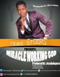 [GOSPEL MUSIC] Denmodei Dressman - Miracle Working God 4