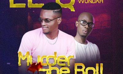 "[Music] El Q – ""Murder She Roll"" ft Jah Wondah 54"