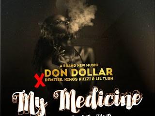 "[Music] Don Dollar -""My Medicine"" Feat Demitee, Kings Kuzzi & Lil Tush (prod. Ebi D) 2"
