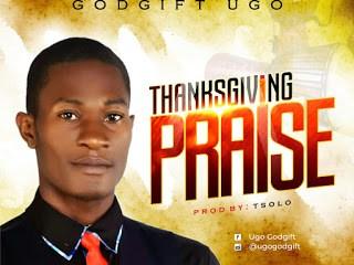 "[Music] Godgift –""Thanksgiving Praise"" (Prod. By T-Solo) 6"