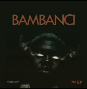 "Pereboy ""Bambanci Tha Ep"" 11"