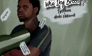 "Tyscene - ""Who Dey Breeet"" Ft Abobi Eddieroll 2"