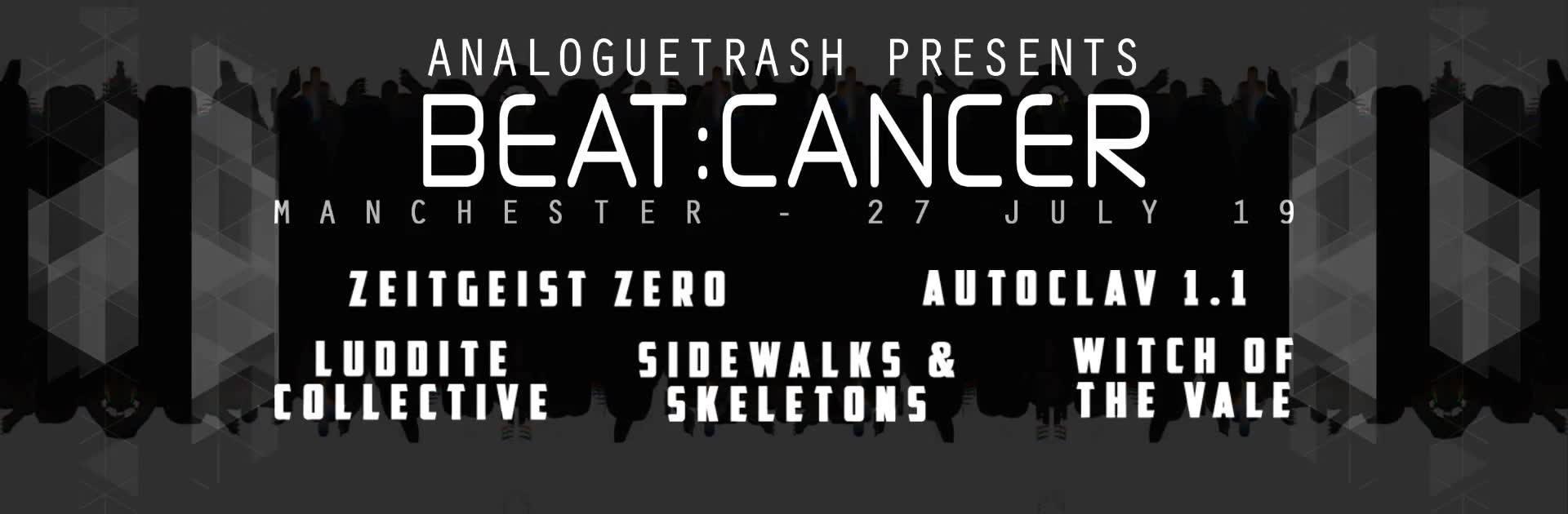 Beat:Cancer Manchester - Zeitgeist Zero, Autoclav 1.1, Sidewalks & Skeletons, WItch of The Vale & Luddite Collective