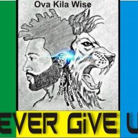 Ova Kila Wise – Never Give Up