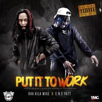 Ova Kila Wise Ft. ENE YATT - Put It To Work