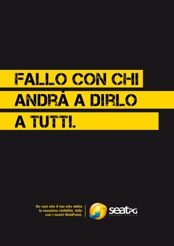 """SEAT Pagine Gialle, lancio dei Webpoint, """"Fallo"""", soggetto """"Tutti"""". Headline """"Do it with someone who will tell everyone"""". CW Beatrice Furlotti, AD Maddalena Giavarini."""