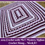 2019 Crochet with Me!! Mystery Afghan Crochet Along… Week 8!!