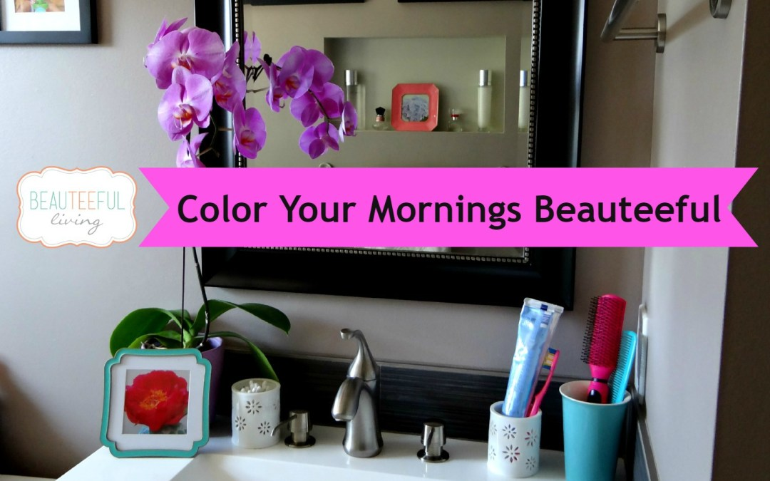 Color Your Mornings Beauteeful