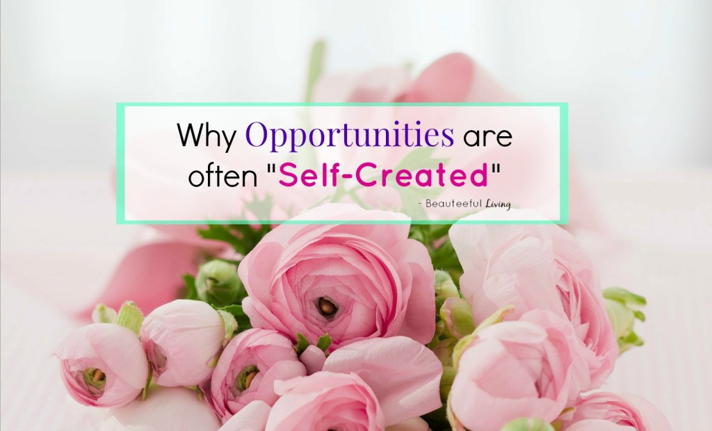 Opportunities are often self created - Beauteeful Living