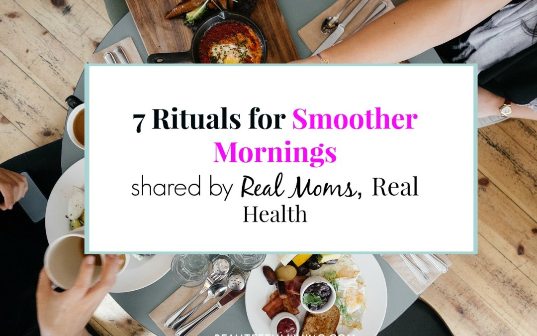 7 Rituals for Smoother Mornings – Real Moms Real Health