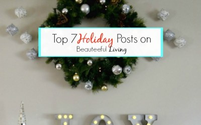 Top 7 Holiday Posts on Beauteeful Living