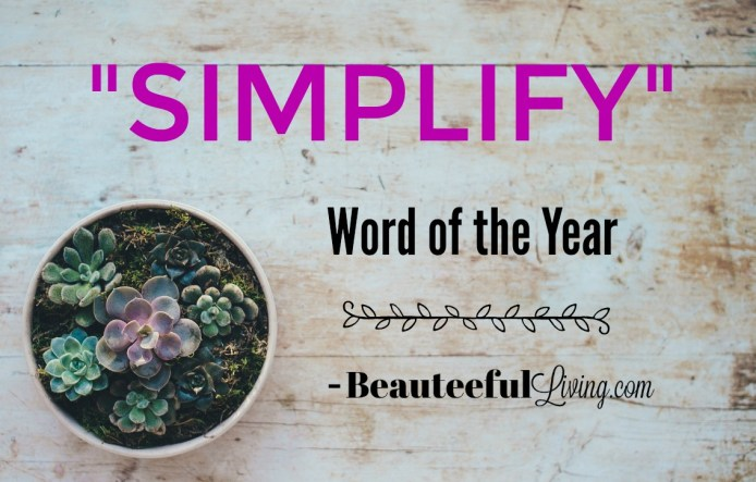 Simplify - Word of the Year - Beauteeful Living
