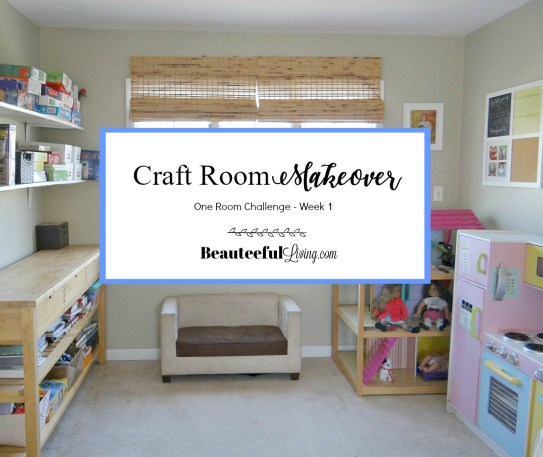 Craft Room Makeover ORC Week 1 - Beauteeful Living