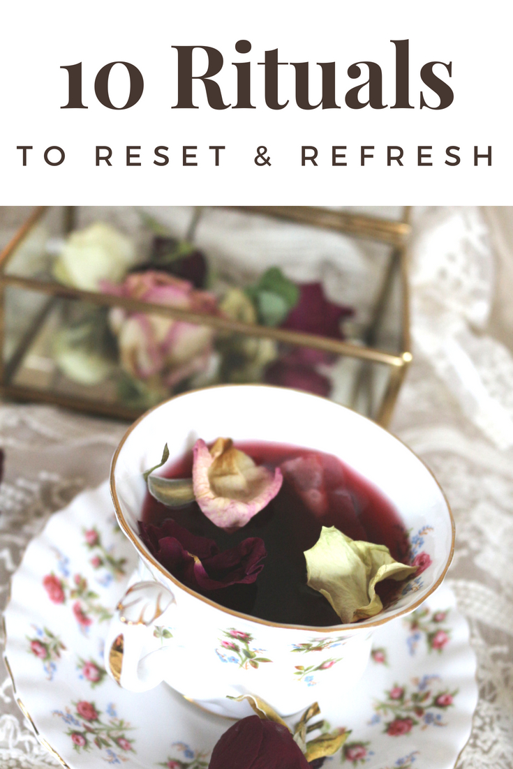 10 Rituals To Reset and Refresh