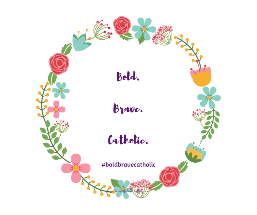 Bold. Brave. Catholic. logo in spring-colored wreath #boldbravecatholic #beautifulcamouflage