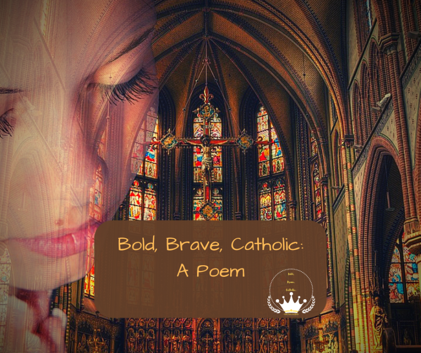 "Image of a cathedral, Cricifix in the center, and woman's prayerful profile superimposed on left hand side of image. Title, ""Bold, Brave, Catholic: A Poem with #boldbravecatholic crown image logo. #beautifulcamouflage"
