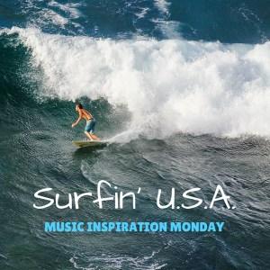 Surfin' U.S.A. - Music Inspiration Monday