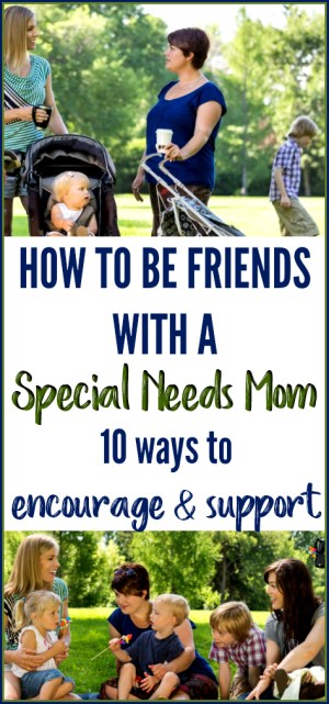 How to be friends with a special needs mom | Here are 10 easy ways to encourage and be a supportive friend to your friends whose children have special needs | How to encourage a special needs mom (when you aren't one)