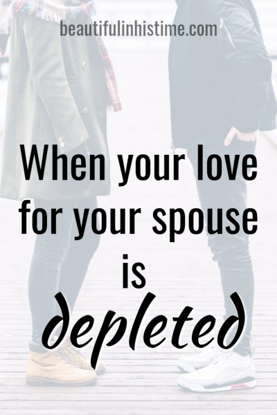 When your love for your spouse is depleted