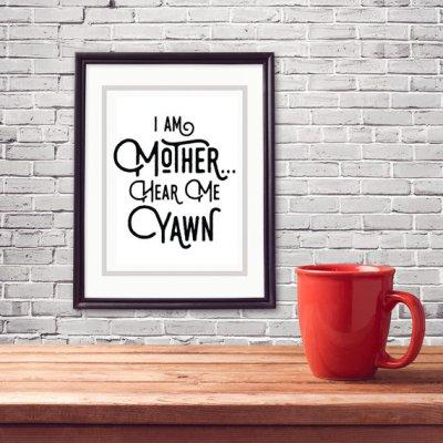 I am mother, hear me yawn - Etsy printable