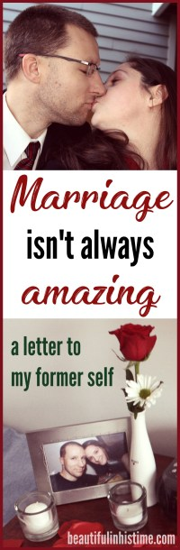 You won't always be amazed by your marriage: a letter to my former self | Love, marriage, sex - it won't always be amazing.  But it will be beautiful in all of its mess. It will be daily grace, redemption of hard moments, and wonder in all of its mundane. That's the love awaiting you. It will be good. And you will still be amazed.