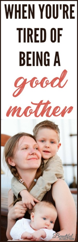 "when you're tired of being a good mother | Dear mom who has grown ""weary in well-doing"""