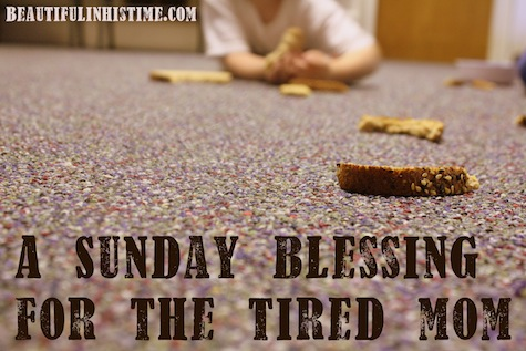 a sunday blessing for the tired mom