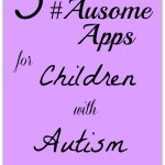 3 #Ausome Apps for Children with Autism