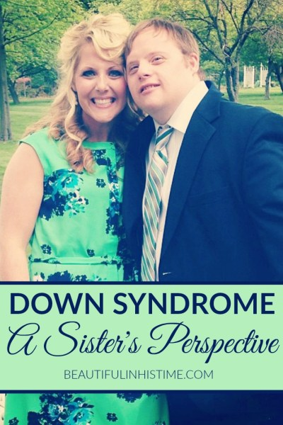 Growing up with a Sibling with Down Syndrome {A Sister's Perspective on Adult Down Syndrome} | special needs siblings | brother with Down Syndrome