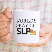 """Worlds okayest SLP"" coffee mug"