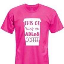 OT runs on ADLs & Coffee T-Shirt
