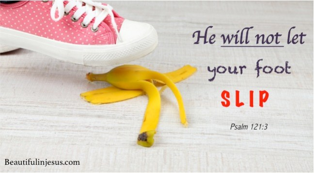 He will not let your foot slip