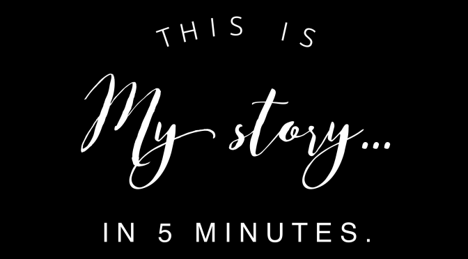 This Is My Story…in 5 Minutes