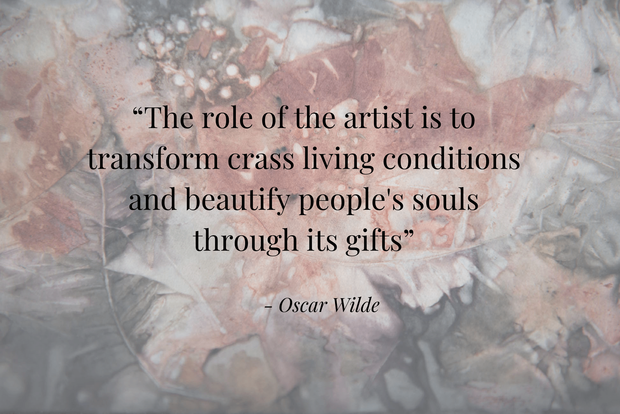 """""""The role of the artist is to transform crass living condition and beautify people's souls through its"""
