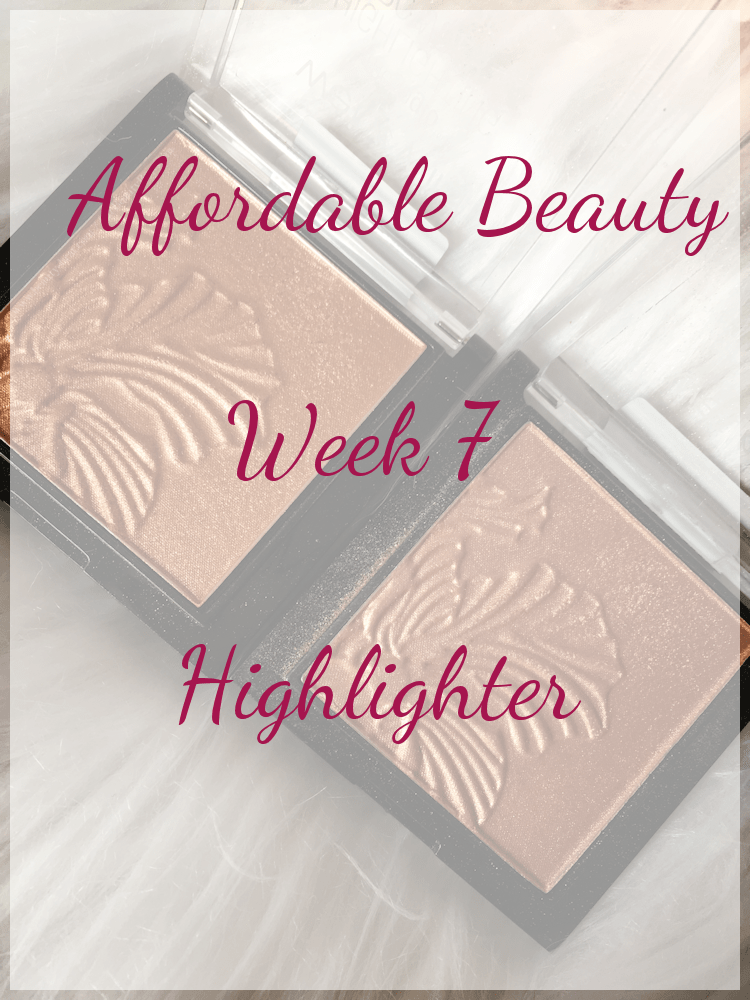 Affordable Beauty | Week 7 | Highlighter