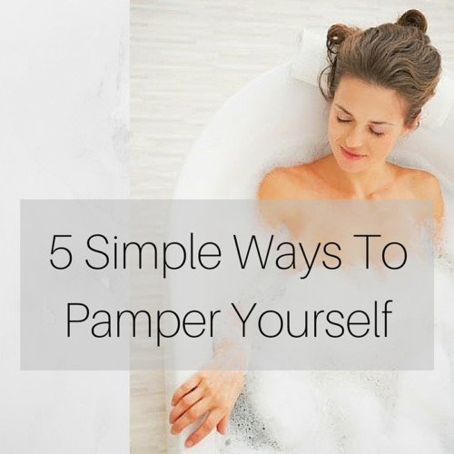 5 Simple Ways To Pamper Yourself