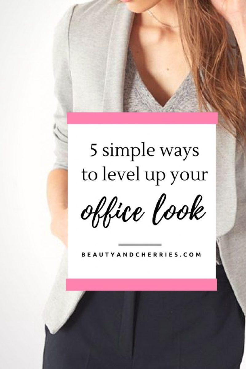 5 Simple Ways To Level Up Your Office Wardrobe