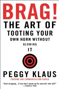 brag-the-art-of-tooting-your-own-horn-without-blowing-it-by-peggy-klaus