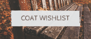 Coat Wishlist