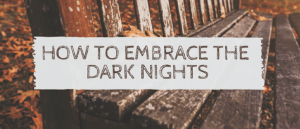 How to Embrace the Dark Autumn Nights