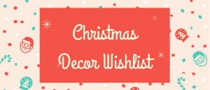 Christmas Decor Wishlist