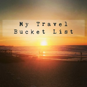 My Travel Bucket List