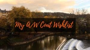 My A/W 2018 Coat Wishlist!