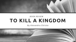 To Kill a Kingdom by Alexandra Christo Book Review