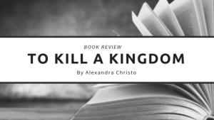 To Kill a Kingdom by Alexandra Christo Book Review
