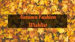 Autumn Fashion Wihslist 2019
