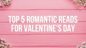 Top 5 Romantic Reads for Valentine's Day