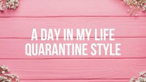 A Day in my Life (Quarantine Style)