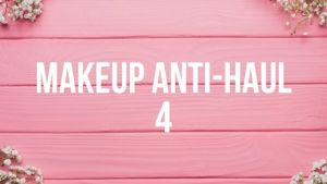 Makeup Anti-Haul 4 – Makeup I Won't be Buying