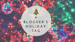 A Blogger's Holiday Tag!